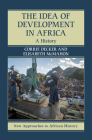 The Idea of Development in Africa: A History (New Approaches to African History) Cover Image