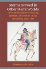Storms Brewed in Other Mens Worlds: The Confrontation of Indians, Spanish, and French in the Southwest, 1540-1795 Cover Image