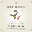 The Hummingbirds' Gift: Wonder, Beauty, and Renewal on Wings Cover Image