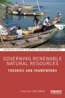 Governing Renewable Natural Resources: Theories and Frameworks (Earthscan Studies in Natural Resource Management) Cover Image