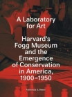 A Laboratory for Art: Harvard's Fogg Museum and the Emergence of Conservation in America, 1900-1950	 Cover Image