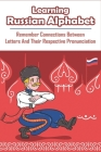 Learning Russian Alphabet_ Remember Connections Between Letters And Their Respective Pronunciation: Russian Alphabet Cover Image