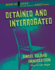 Detained and Interrogated: Angel Island Immigration Cover Image