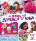 Fabrique Tes Bombes Pour le Bain = Make Your Own Bath Bombs (Klutz) Cover Image