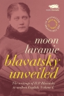 Blavatsky Unveiled: The Writings of H.P. Blavatsky in modern English. Volume I. Cover Image