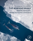 The Bowhead Whale: Balaena Mysticetus: Biology and Human Interactions Cover Image