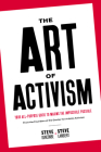The Art of Activism: Your All-Purpose Guide to Making the Impossible Possible Cover Image