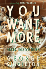 You Want More: Selected Stories of George Singleton Cover Image