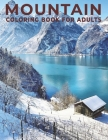 Mountain Coloring Book for Adults: An Adults coloring book Mountain design for relief stress & relaxation. Cover Image