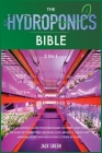 The Hydroponics Bible 2 IN 1: The Aquaponics guide from Beginners to Expert. Start from the Basis of Hydroponic Growing until Arrive to Create and M Cover Image