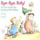 Bye-Bye, Bully: A Kid's Guide for Dealing with Bullies Cover Image