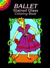 Ballet Stained Glass Coloring Book (Dover Little Activity Books) Cover Image