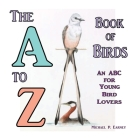 The A to Z Book of Birds, An ABC for Young Bird Lovers Cover Image
