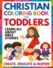 Christian Coloring Book for Toddlers: Fun Christian Activity Book for Kids, Toddlers, Boys & Girls (Toddler Christian Coloring Books Ages 1-3, 2-4, 3- Cover Image