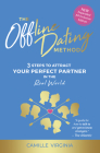 The Offline Dating Method: 3 Steps to Attract the Perfect Partner in the Real World Cover Image