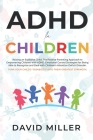 ADHD in Children: Raising an Explosive Child. Parental Approach and Emotional Control Strategies for Dealing with ADD in Children. Turn Cover Image