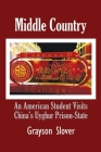 Middle Country: An American Student Visits China's Uyghur Prison-State Cover Image