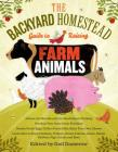 The Backyard Homestead Guide to Raising Farm Animals: Choose the Best Breeds for Small-Space Farming, Produce Your Own Grass-Fed Meat, Gather Fresh Eggs, Collect Fresh Milk, Make Your Own Cheese, Keep Chickens, Turkeys, Ducks, Rabbits, Goats, Sheep, Pigs, Cattle, & Bees Cover Image
