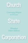 Church State Corporation: Construing Religion in US Law Cover Image