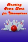 Bowling Score Book for Champions: 100 bowling score sheets in 6