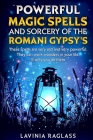 Powerful Magic Spells And Sorcery Of The Romani Gypsies. Create A Better Life Through Magic.: These Spells Are Very Old And Very Powerful. They Can Wo Cover Image