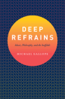 Deep Refrains: Music, Philosophy, and the Ineffable Cover Image