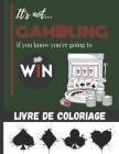 It's not gambling if you know you're going to Win - Livre de coloriage: carte de jeux & machine à sous à colorier pour ado et adultes- Plus de 25 dess Cover Image