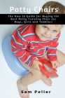 Potty Chair: The How to Guide for Buying the Best Potty Training Chair for Boys, Girls and Toddlers Cover Image