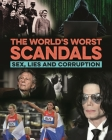 The World's Worst Scandals: Sex, Lies and Corruption Cover Image