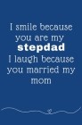 I smile because you're my stepdad I laugh because you married my mom: Coloring Activity Book for Fathers Day Birthday from Kid Toddler Personalized Gi Cover Image