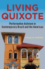 Living Quixote: Performative Activism in Contemporary Brazil and the Americas Cover Image