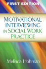 Motivational Interviewing in Social Work Practice (Applications of Motivational Interviewing) Cover Image