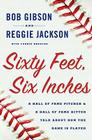 Sixty Feet, Six Inches: A Hall of Fame Pitcher & a Hall of Fame Hitter Talk About How the Game Is Played Cover Image