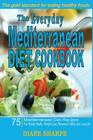 The Everyday Mediterranean Diet Cookbook: 75 Mediterranean Diet Recipes for Hearty Health, Weight Loss, Renewed Vitality and Long Life Cover Image