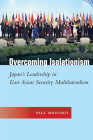 Overcoming Isolationism: Japan's Leadership in East Asian Security Multilateralism (Studies in Asian Security) Cover Image