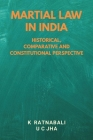 Martial Law in India: Historical, Comparative and Constitutional Perspective Cover Image
