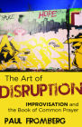 The Art of Disruption: Improvisation and the Book of Common Prayer Cover Image