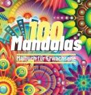 100 Mandalas Malbuch für Erwachsene: 100 Toller Antistress-Zeitvertreib zum Entspannen mit schönen Malvorlagen zum Ausmalen, Die Ultimative Sammlung v Cover Image