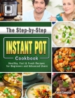 The Step-by-Step Instant Pot Cookbook: Healthy, Fast & Fresh Recipes for Beginners and Advanced Users Cover Image