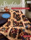 Stashtastic!: 12 Patterns for Fat-Quarter Quilts Cover Image