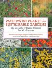 Waterwise Plants for Sustainable Gardens: 200 Drought-Tolerant Choices for All Climates Cover Image