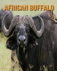 African Buffalo: Children's Books --- Fascinating African Buffalo Facts for Kids with Stunning Pictures! Cover Image