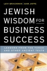 Jewish Wisdom for Business Success: Lessons for the Torah and Other Ancient Texts Cover Image