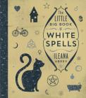 The Little Big Book of White Spells Cover Image