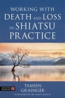 Working with Death and Loss in Shiatsu Practice: A Guide to Holistic Bodywork in Palliative Care Cover Image