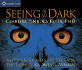 Seeing in the Dark: Myths and Stories to Reclaim the Buried, Knowing Woman Cover Image