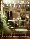 Charlotte Moss Decorates: The Art of Creating Elegant and Inspired Rooms Cover Image