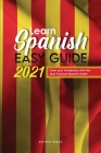 Learn Spanish Easy Guide 2021: Grow your Vocabulary with this Best Practical Spanish Guide! Cover Image