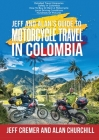 Jeff and Alan's Guide To Motorcycle Travel In Colombia Cover Image