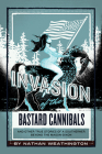 Invasion of the Bastard Cannibals: And other true stories from a Southerner beyond the Mason-Dixon (Where the Hell Were Your Parents #2) Cover Image